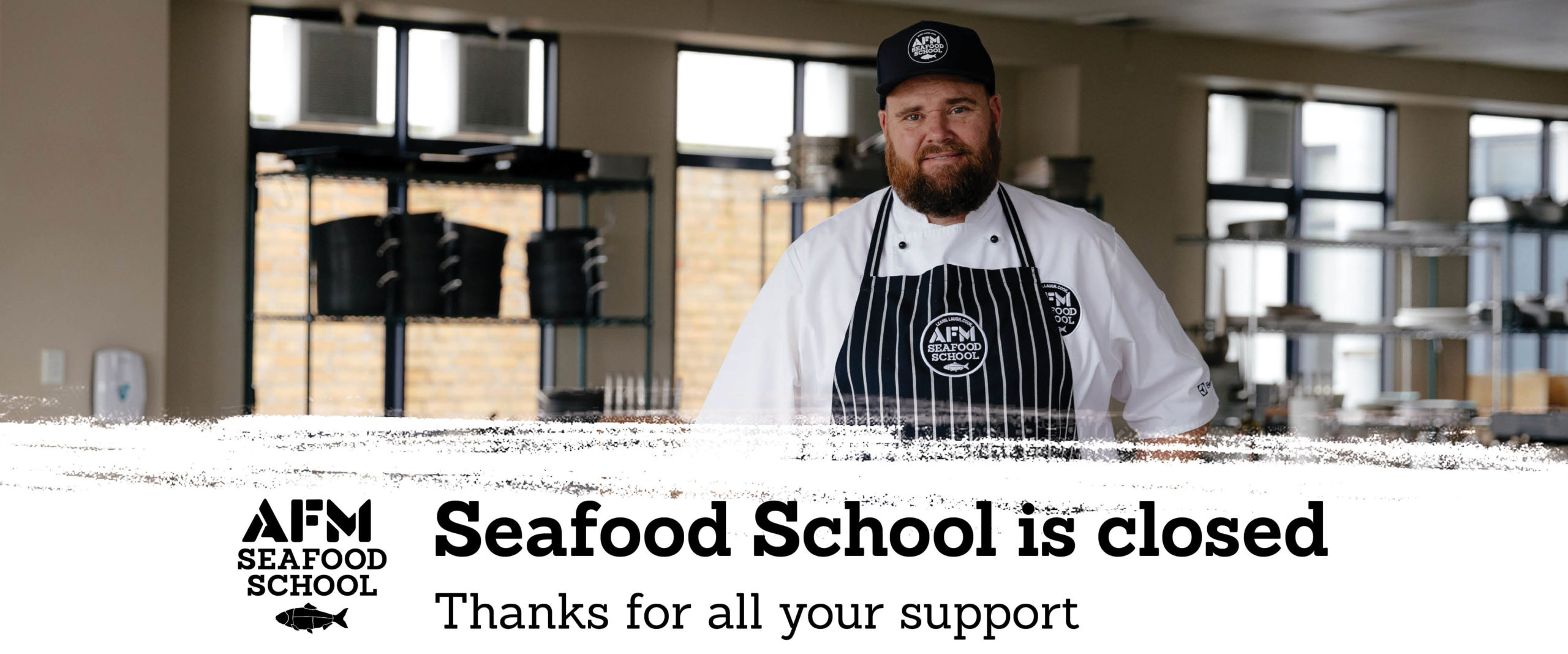 AFM Seafood School is now closed